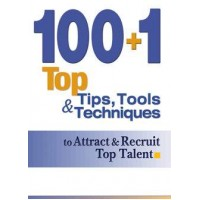 100+1 Top Tips, Tools & Techniques to Attract & Recruit Top Talent
